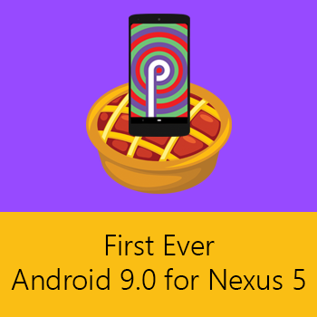 First Ever Android 9.0 for Nexus 5